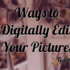 Ways to Digitally Edit Pictures