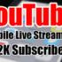 YouTube Mobile Live Streaming at 2K Subscriber