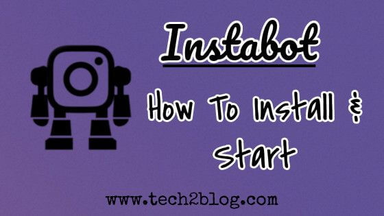 Instagram Bot: How To Install Instabot & Start It