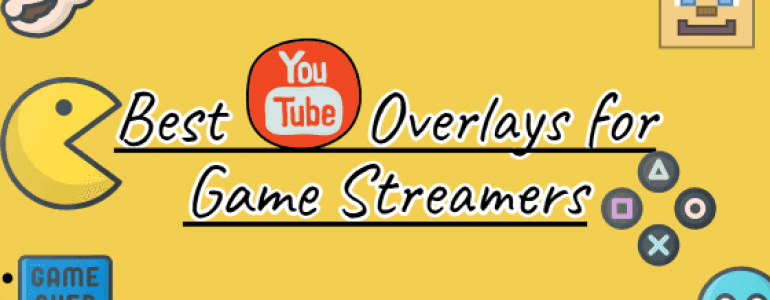 Best YouTube Overlays for Streamers